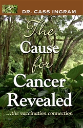The Cause for Cancer Revealed by Dr. Cass Ingram