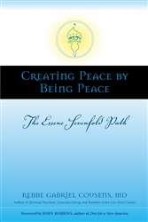 Creating Peace by Being Peace: The Essene Sevenfold Path - by Dr Gabriel Cousens MD